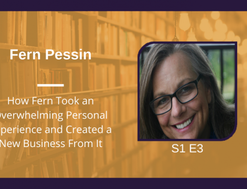 S1 E3 How Fern Took an Overwhelming Personal Experience and Created a New Business From It