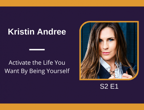 S2 E1 Activate the Life You Want By Being Yourself